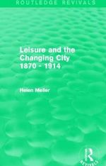 Leisure and the Changing City 1870 - 1914 - Helen Meller