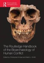 The Routledge Handbook of the Bioarchaeology of Human Conflict : Evolution, Heraldry, and Tactics