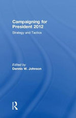 Campaigning for President 2012 : Strategy and Tactics