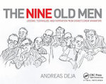 The Nine Old Men : Lessons, Techniques, and Inspiration from Disney's Great Animators - Andreas Deja
