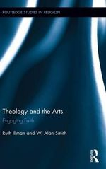 Theology of the Arts : Engaging Faith - Ruth Illman