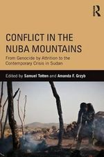 Conflict in the Nuba Mountains : From Genocide-by-Attrition to the Contemporary Crisis in Sudan