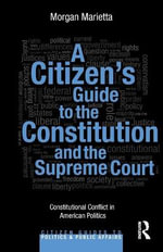 A Citizen's Guide to the Constitution and the Supreme Court : Constitutional Conflict in American Politics - Morgan Marietta