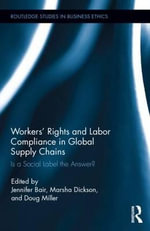 Workers' Rights and Labour Compliance in Global Supply Chains : Is a Social Label the Answer?