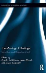 The Making of Heritage : Seduction and Disenchantment