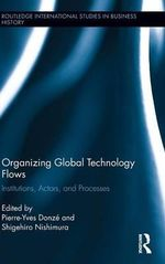 Organizing Global Technology Flows : Institutions, Actors, and Processes