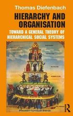 Hierarchy and Organisation : Toward a General Theory of Hierarchical Social Systems - Thomas Diefenbach