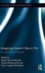 Imagining Ancient Cities on Film : From Babylon to Cinecitta