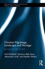 Christian Pilgrimage, Landscape, and Heritage : Journeying to the Sacred - Veronica Della Dora