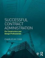 Successful Contract Administration : For Constructors and Design Professionals - Charles W. Cook