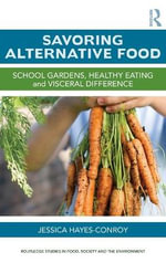 Savoring Alternative Food : School Gardens, Healthy Eating and Visceral Difference - Jessica Hayes-Conroy