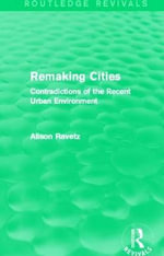 Remaking Cities : Contradictions of the Recent Urban Environment - Alison Ravetz