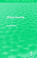 Urban Decline : The Uncertain Future - David Clark