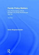 Family Policy Matters : How Policymaking Affects Families and What Professionals Can Do - Karen Bogenschneider