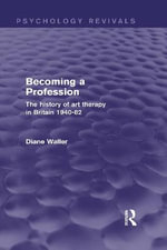 Becoming a Profession : The History of Art Therapy in Britain 1940-82 - Diane Waller