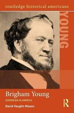 Brigham Young : Sovereign in America - David Vaughn Mason
