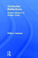 Confucian Reflections : Ancient Wisdom for Modern Times - Philip J. Ivanhoe