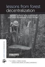 Lessons from Forest Decentralization : Money, Justice and the Quest for Good Governance in Asia-Pacific