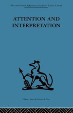 Attention and Interpretation : A Scientific Approach to Insight in Psycho-analysis and Groups