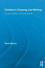 Children's Drawing and Writing : The Remarkable in the Unremarkable - Diane Mavers