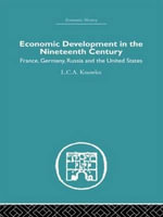 Economic Development in the Nineteenth Century : France, Germany, Russia and the United States - L. C. A. Knowles