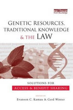 Genetic Resources, Traditional Knowledge and the Law : Solutions for Access and Benefit Sharing