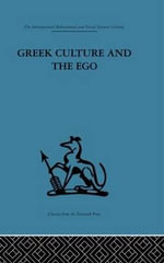 Greek Culture and the Ego : A Psycho-analytic Survey of an Aspect of Greek Civilization and of Art