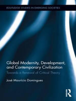 Global Modernity, Development, and Contemporary Civilization : Towards a Renewal of Critical Theory - Jose Mauricio Domingues