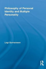 Philosophy of Personal Identity and Multiple Personality : Theory, Practice and Research - Logi Gunnarsson