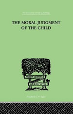 The Moral Judgment of the Child : Discursive Essays on Biology and Art - Jean Piaget