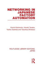 Networking in Japanese Factory Automation : A Manager's Guide to Navigating in Cross-cultural ...
