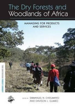 The Dry Forests and Woodlands of Africa : Managing for Products and Services