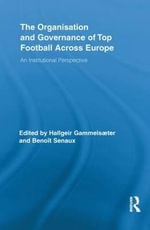 The Organisation and Governance of Top Football Across Europe : An Institutional Perspective
