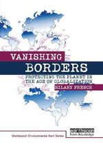 Vanishing Borders : Protecting the Planet in the Age of Globalization - Hilary French