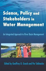 Science, Policy and Stakeholders in Water Management : An Integrated Approach to River Basin Management