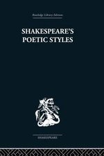 Shakespeare's Poetic Styles : Verse into Drama - John Baxter