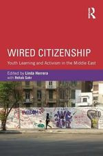 Wired Citizenship : Youth Learning and Activism in the Middle East