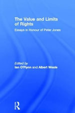 The Value and Limits of Rights : Essays in Honour of Peter Jones