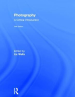 Photography : A Critical Introduction - Liz Wells