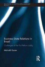 Business-State Relations in Brazil : Challenges for the Port Modernisation Lobby - Mahrukh Doctor