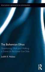 The Bohemian Ethos : Questioning Work and Making a Scene on the Lower East Side - Judith Halasz