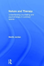 Nature and Therapy : Understanding counselling and psychotherapy in outdoor spaces - Martin Jordan