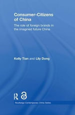 Consumer-Citizens of China : The Role of Foreign Brands in the Imagined Future China - Kelly Tian