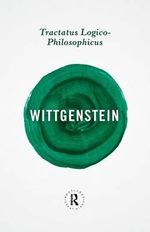 Tractatus Logico-Philosophicus : Routledge Great Minds - Ludwig Wittgenstein