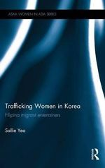 Trafficking Women in Korea : Filipina Migrant Entertainers - Sallie Yea