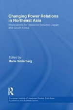 Changing Power Relations in Northeast Asia : Implications for Relations Between Japan and South Korea
