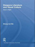 Diaspora Literature and Visual Culture : Asia in Flight - Sheng-Mei Ma