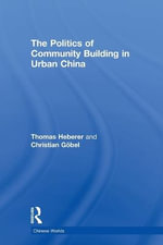 The Politics of Community Building in Urban China : An Examination of Oakland's Minority Districts - Thomas Heberer