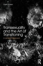 Transsexuality and the Art of Transitioning : A Lacanian approach - Oren Gozlan
