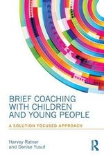 Brief Coaching with Children and Young People : A Solution Focused Approach - Harvey Ratner